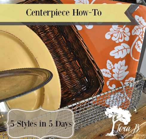 Centerpiece How To- 5 Styles in 5 Days