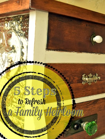 5 steps to refresh a family heirloom
